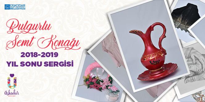 BULGURLU SEMT KONAĞI 2018-2019 YIL SONU SERGİSİ